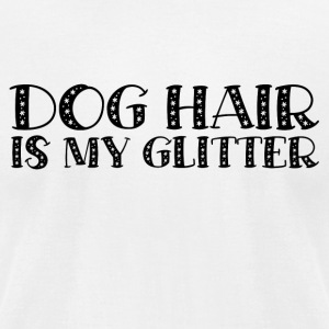 DOG HAIR IS MY GLITTER - Men's T-Shirt by American Apparel