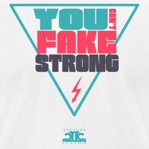 You cant' fake strong. - Men's T-Shirt by American Apparel