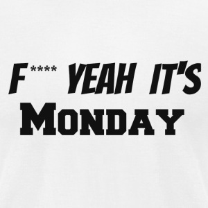 f**** yeah its monday - Men's T-Shirt by American Apparel