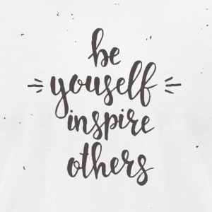 Be yourself inspire others - Men's T-Shirt by American Apparel