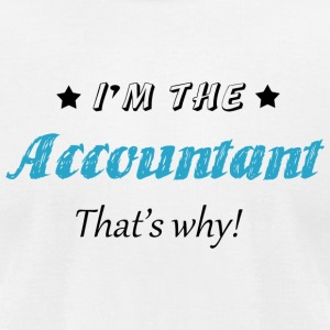 ACCOUNTANT - I'M THE ACCOUNTANT THAT'S WHY - Men's T-Shirt by American Apparel