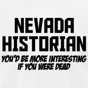 Historian - nevada historian you'd be more inter - Men's T-Shirt by American Apparel