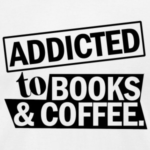 BOOKS ADDICTED TO BOOKS COFFEE - Men's T-Shirt by American Apparel