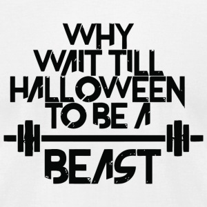 Beast - Why Wait Till Halloween To Be A Beast - Men's T-Shirt by American Apparel