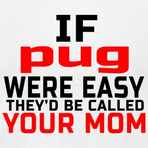Pug - if pug were easy they'd be called your mom - Men's T-Shirt by American Apparel