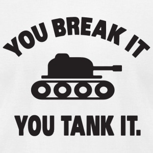 Tank - You break it, you tank it - Men's T-Shirt by American Apparel