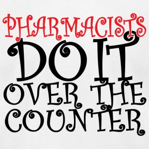 Pharmacists - pharmacists do it over the counter - Men's T-Shirt by American Apparel