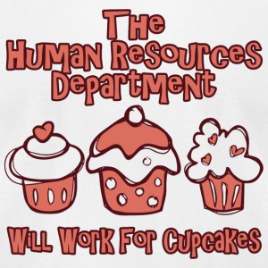 CUPCAKE - THE HUMAN RESOURCES DEPARTMENT WILL WO - Men's T-Shirt by American Apparel