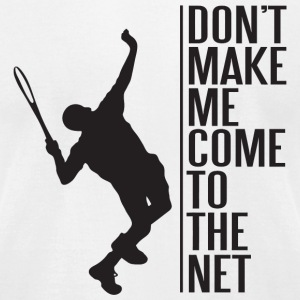 Tennis - tennis - don't make me come to the net - Men's T-Shirt by American Apparel