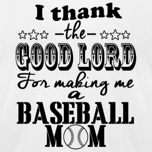 Baseball mom - i thank good lord for making me a - Men's T-Shirt by American Apparel