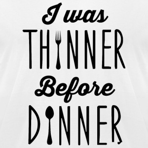 Dinner - I was thinner before dinner - Men's T-Shirt by American Apparel