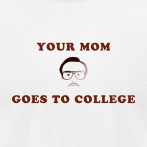 Kip Dyamite - Your Mom Goes to College - Men's T-Shirt by American Apparel