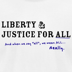 Liberty and Justice for ALL - Men's T-Shirt by American Apparel