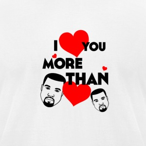 I Love You More Than Kanye Loves Kanye - Men's T-Shirt by American Apparel