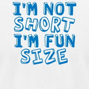 I m Not Short I m Fun Size - Men's T-Shirt by American Apparel
