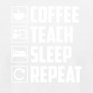 Coffee Teach Sleep Repeat Funny Teacher - Men's T-Shirt by American Apparel