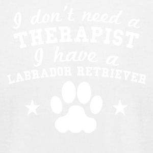 Don't Need Therapist I Have A Labrador Retriever - Men's T-Shirt by American Apparel
