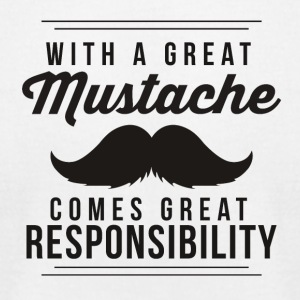 Great mustache comes great responsibility - Men's T-Shirt by American Apparel