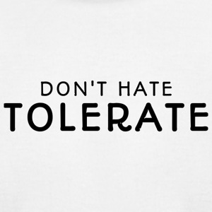 DON'T HATE TOLERATE - Men's T-Shirt by American Apparel