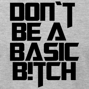 dont be a basic bitch - Men's T-Shirt by American Apparel