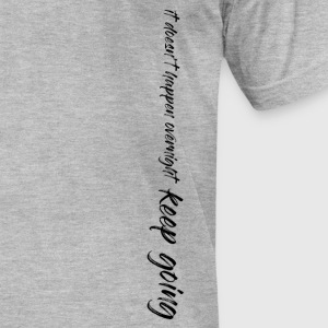 It Doesn't Happen Overnight - Keep Going - Men's T-Shirt by American Apparel