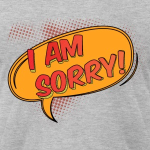 I am Sorry - Men's T-Shirt by American Apparel