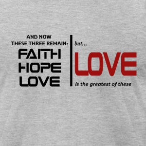 But LOVE is the greatest of these - Men's T-Shirt by American Apparel