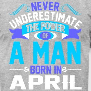 Never Underestimate The Power A Man Born In April - Men's T-Shirt by American Apparel