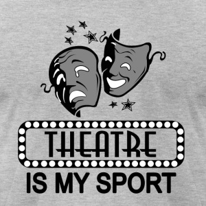 Theatre Is My Sport. - Men's T-Shirt by American Apparel