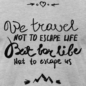 We travel not to escape life - Men's T-Shirt by American Apparel