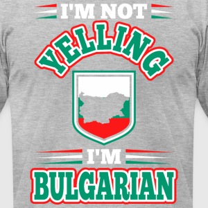 Im Not Yelling Im Bulgarian - Men's T-Shirt by American Apparel