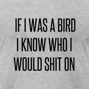 If I was a bird... - Men's T-Shirt by American Apparel