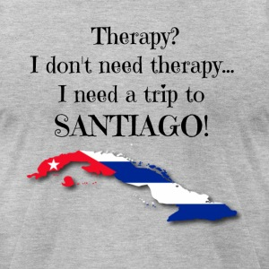 I don't need therapy... I need a trip to SANTIAGO! - Men's T-Shirt by American Apparel