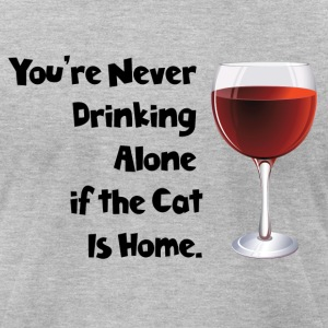 drinking alone cat, is not alone with the cat - Men's T-Shirt by American Apparel