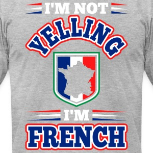 Im Not Yelling Im French - Men's T-Shirt by American Apparel