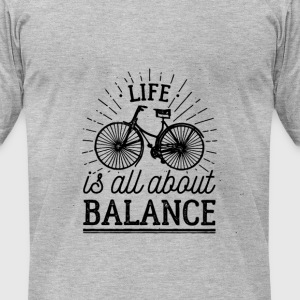 Life is all about balance - Men's T-Shirt by American Apparel