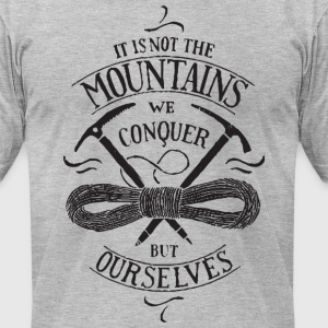 Its Not The Mountains We Conquer - Men's T-Shirt by American Apparel