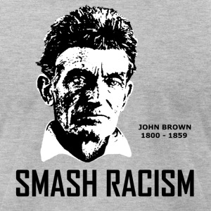 SMASH RACISM - JOHN BROWN - Men's T-Shirt by American Apparel