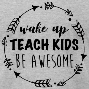 Wake up teach kids be awesome | teachers day shirt - Men's T-Shirt by American Apparel