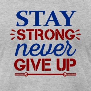 Stay Strong Never Give Up - Men's T-Shirt by American Apparel