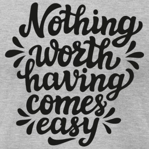 Nothing worth having comes easy - Men's T-Shirt by American Apparel