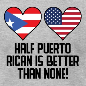 Half Puerto Rican Is Better Than None - Men's T-Shirt by American Apparel