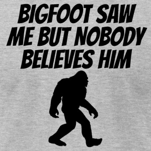 Bigfoot Saw Me But Nobody Believes Him - Men's T-Shirt by American Apparel