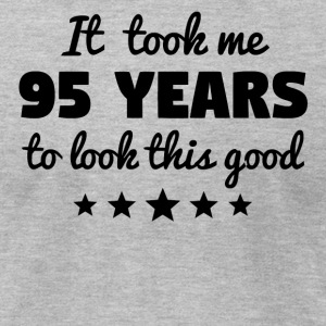It Took Me 95 Years To Look This Good - Men's T-Shirt by American Apparel