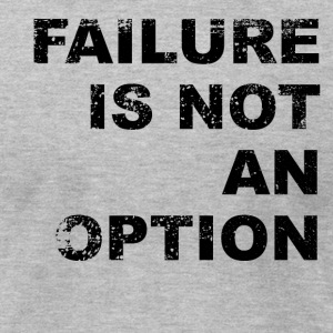 Failure Is Not An Option - Men's T-Shirt by American Apparel