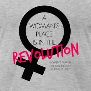 A Woman's Place is in the Revolution Shirt - Men's T-Shirt by American Apparel