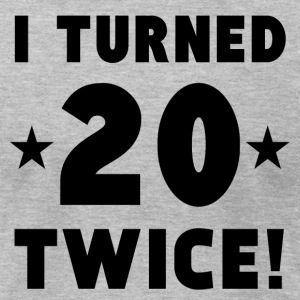 I Turned 20 Twice 40th Birthday - Men's T-Shirt by American Apparel