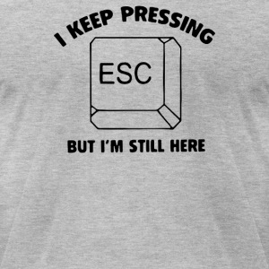 i keep pressing esc but im still here - Men's T-Shirt by American Apparel