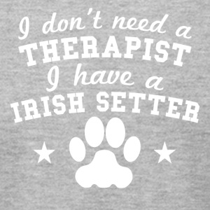 I Don't Need A Therapist I Have A Irish Setter - Men's T-Shirt by American Apparel
