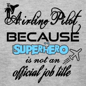 Airline pilot because superhero is not a job title - Men's T-Shirt by American Apparel